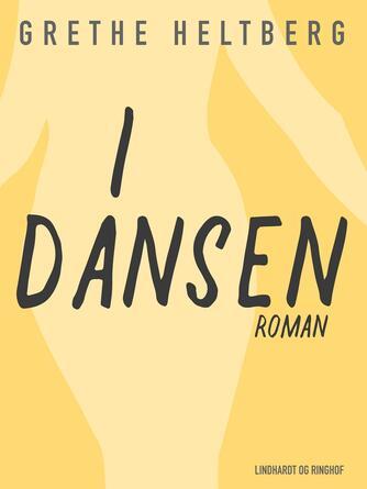 Grethe Heltberg: I dansen : roman