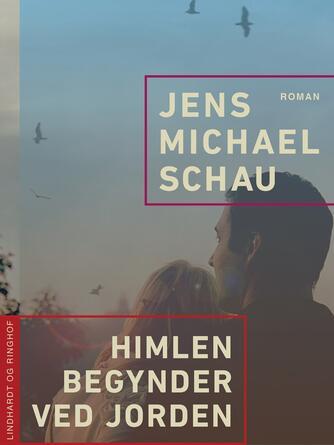 Jens Michael Schau: Himlen begynder ved jorden : roman