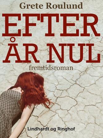Grete Roulund: Efter år nul : fremtidsroman