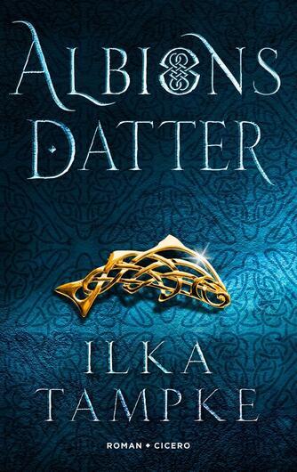 Ilka Tampke (f. 1969): Albions datter : roman