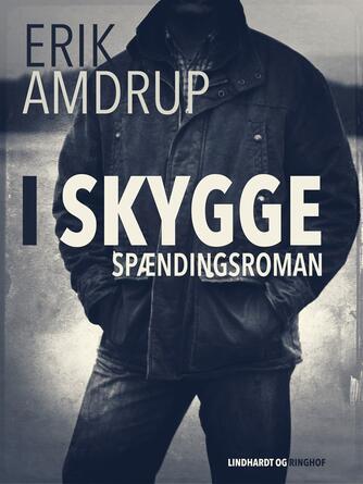 Erik Amdrup: I skygge : spændingsroman