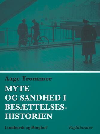 Aage Trommer: Myte og sandhed i besættelseshistorien