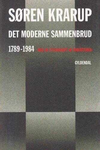 Søren Krarup: Det moderne sammenbrud : 1789-1984