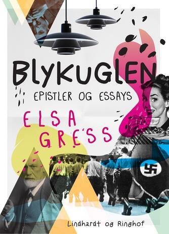 Elsa Gress: Blykuglen : epistler og essays