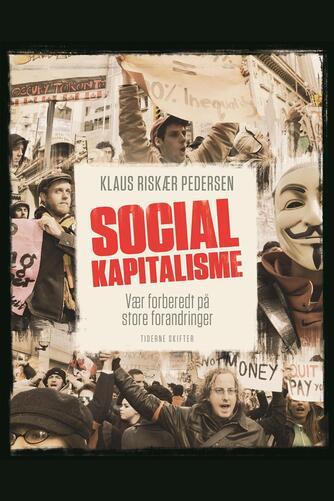 Klaus Riskær Pedersen: Socialkapitalisme : vær forberedt på store forandringer