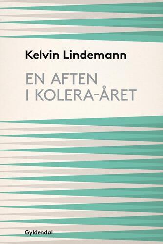 Kelvin Lindemann: En aften i kolera-året