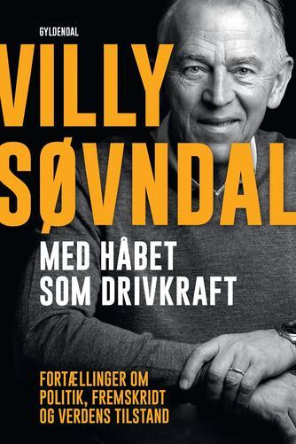 Villy Søvndal, Ole Sønnichsen: Med håbet som drivkraft : fortællinger om politik, fremskridt og verdens tilstand