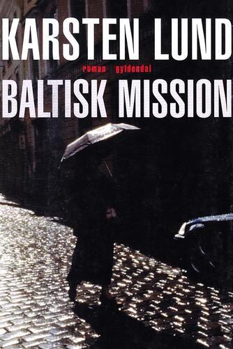 Karsten Lund (f. 1954): Baltisk mission : roman
