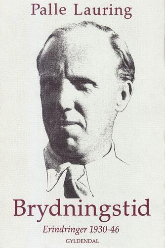 Palle Lauring: Brydningstid : erindringer 1930-46