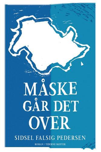 Sidsel Falsig Pedersen: Måske går det over : roman