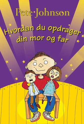 Pete Johnson: Hvordan du opdrager din mor og far