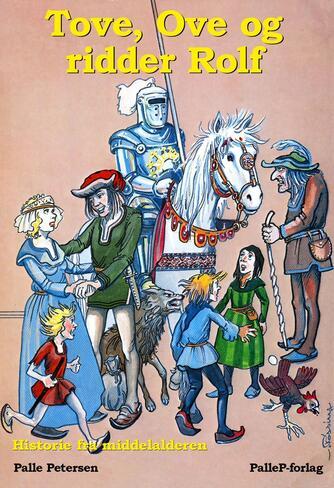 Palle Petersen (f. 1943): Tove, Ove og ridder Rolf : historie fra middelalderen