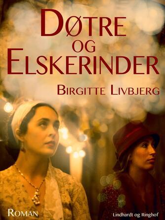 Birgitte Livbjerg: Døtre og elskerinder : roman