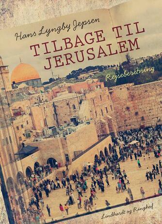 Hans Lyngby Jepsen: Tilbage til Jerusalem : rejseberetning