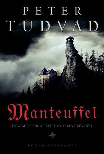 Peter Tudvad: Manteuffel : fragmenter af en udødeligs levned : roman