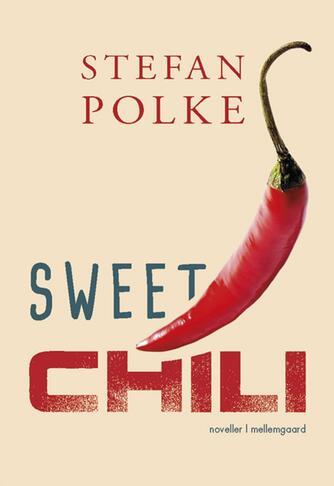 Stefan Polke: Sweet chili : noveller