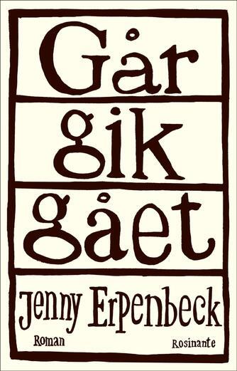 Jenny Erpenbeck: Går, gik, gået : roman