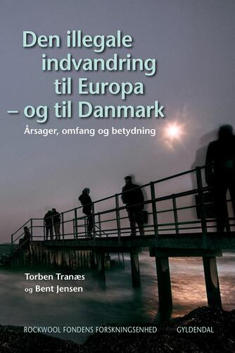 Torben Tranæs, Bent Jensen: Den illegale indvandring til Europa - og til Danmark : årsager, omfang og betydning