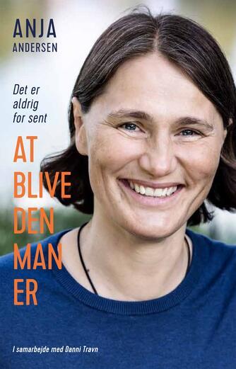 Anja Andersen (f. 1969), Danni Travn: Det er aldrig for sent at blive den man er