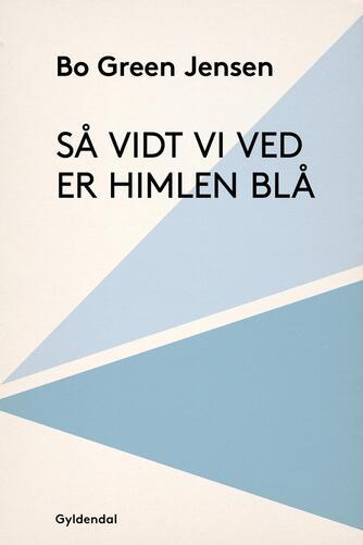 Bo Green Jensen: Så vidt vi ved er himlen blå