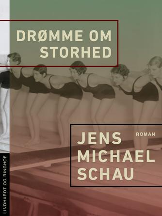 Jens Michael Schau: Drømme om storhed : roman