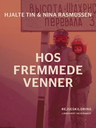 Hjalte Tin, Nina Rasmussen: Hos fremmede venner : rejseskildring