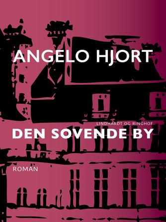 Angelo Hjort: Den sovende by : roman