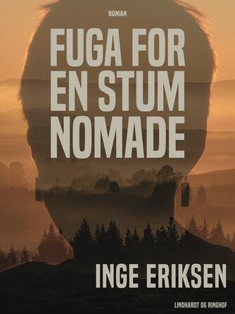 Inge Eriksen (f. 1935): Fuga for en stum nomade : roman