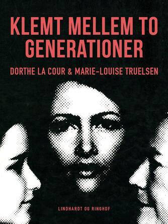 Marie-Louise Truelsen, Dorthe La Cour: Klemt mellem to generationer
