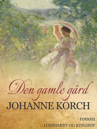 Johanne Korch: Den gamle Gård : Roman