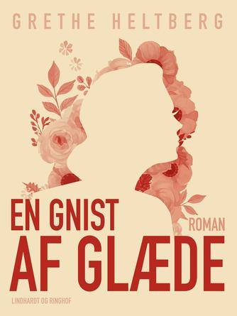 Grethe Heltberg: En gnist af glæde : roman