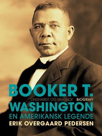 Erik Overgaard Pedersen: Booker T. Washington : en amerikansk legende : biografi