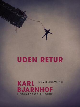 Karl Bjarnhof: Uden retur : novellesamling