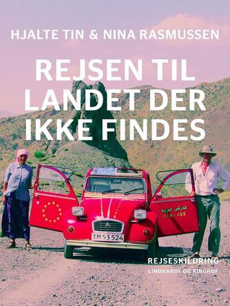 Hjalte Tin, Nina Rasmussen: Rejsen til landet der ikke findes : rejseskildring