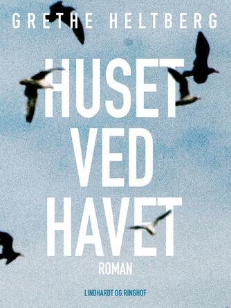 Grethe Heltberg: Huset ved havet : roman