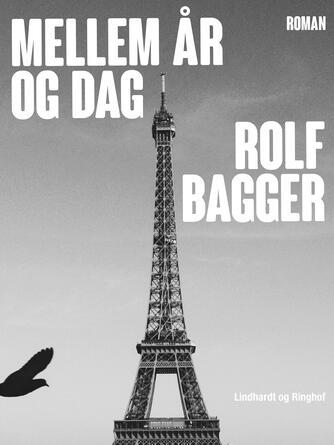 Rolf Bagger: Mellem år og dag : roman