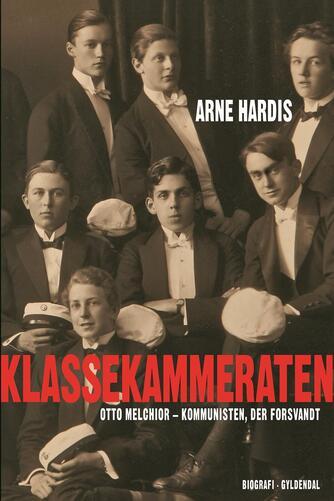 Arne Hardis: Klassekammeraten : Otto Melchior - kommunisten, der forsvandt