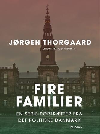 Jørgen Thorgaard: Fire familier : en serie portrætter fra det politiske Danmark
