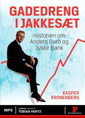 Kasper Kronenberg: Gadedreng i jakkesæt : historien om Anders Dam og Jyske Bank