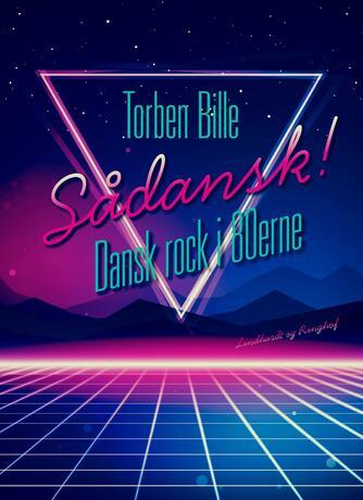 Torben Bille: Sådansk! : dansk rock i 80erne