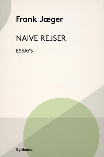 Frank Jæger: Naive rejser : essays