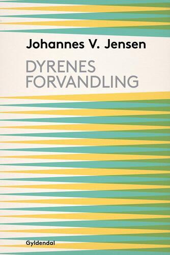 Johannes V. Jensen (f. 1873): Dyrenes Forvandling