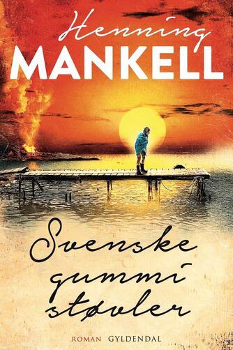 Henning Mankell: Svenske gummistøvler : roman