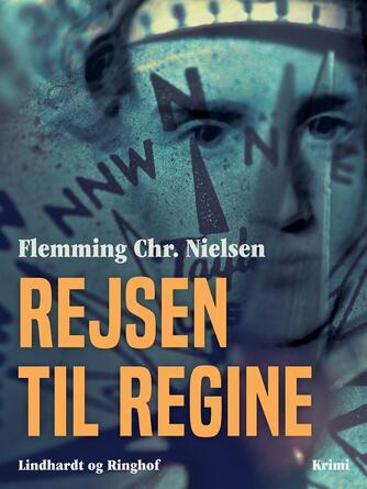 Flemming Chr. Nielsen (f. 1943): Rejsen til Regine : krimi