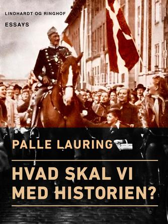 Palle Lauring: Hvad skal vi med historien? : essays
