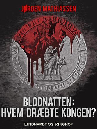 Jørgen Mathiassen: Blodnatten : hvem dræbte kongen?