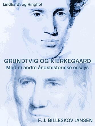 F. J. Billeskov Jansen: Grundtvig og Kierkegaard : med ni andre åndshistoriske essays