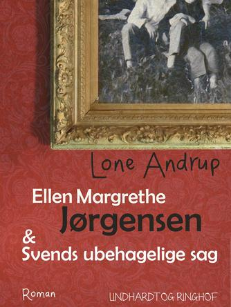 Lone Andrup: Ellen Margrethe Jørgensen & Svends ubehagelige sag : roman