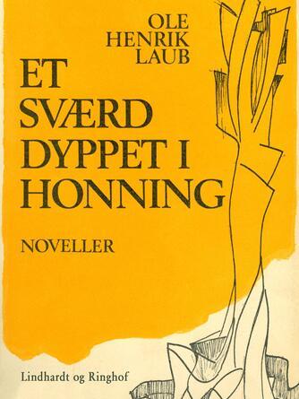 Ole Henrik Laub: Et sværd dyppet i honning : noveller