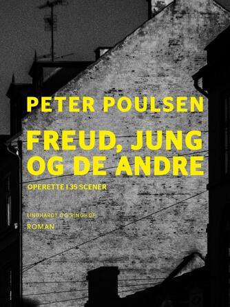 Peter Poulsen (f. 1940): Freud, Jung og de andre : operette i 35 scener : roman